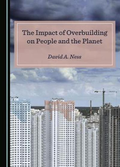 The Impact of Overbuilding on People and the Planet - David A. Ness
