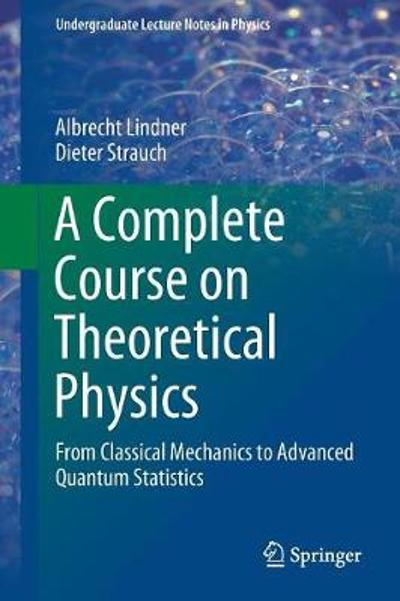 A Complete Course on Theoretical Physics - Albrecht Lindner