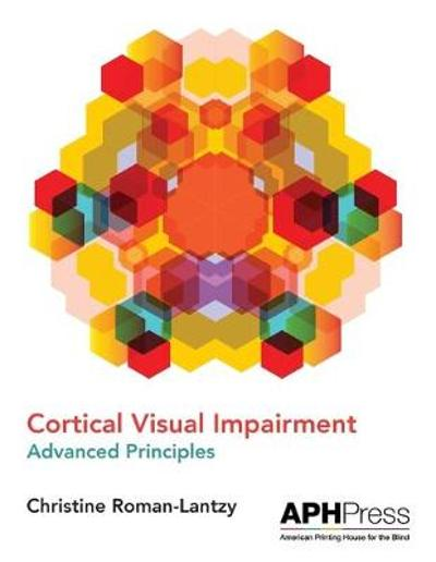 Cortical Visual Impairment Advanced Principles - Christine Roman-Lantzy