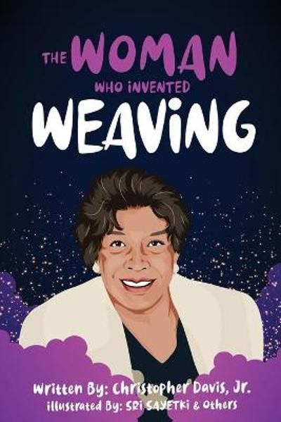 The Woman Who Invented Weaving - Christopher Davis Jr