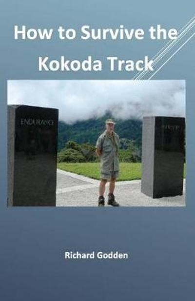 How to Survive the Kokoda Track - Richard Godden