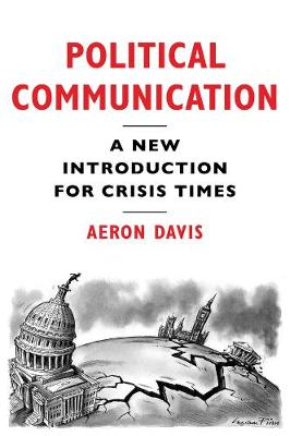 Political Communication, A New Introduction for Crisis Times - Aeron Davis