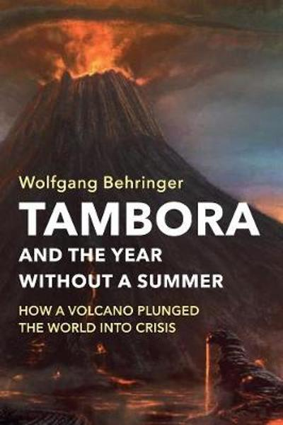 Tambora and the Year without a Summer - Wolfgang Behringer