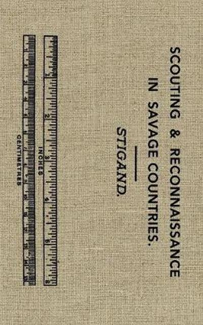 Scouting & Reconnaissance in Savage Countries - Chauncey Hugh Stigand