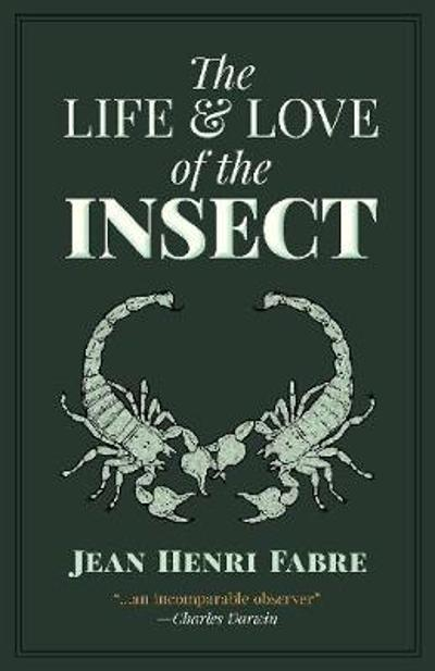 The Life and Love of the Insect - JeanHenri Fabre