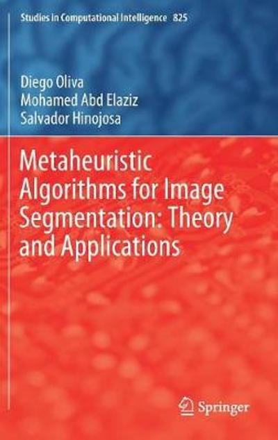 Metaheuristic Algorithms for Image Segmentation: Theory and Applications - Diego Oliva