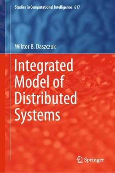 Integrated Model of Distributed Systems - Wiktor B. Daszczuk