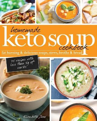 Homemade Keto Soup Cookbook - Elizabeth Jane