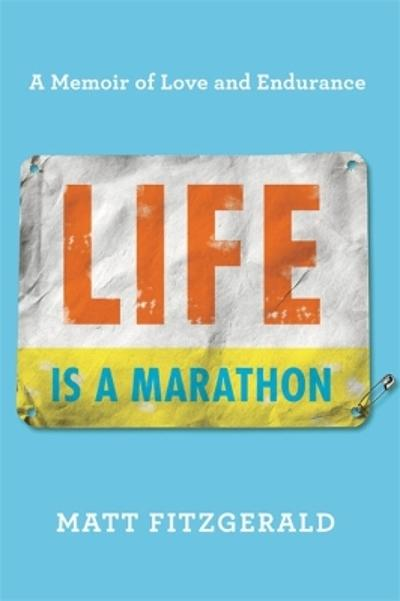 Life Is a Marathon - Matt Fitzgerald