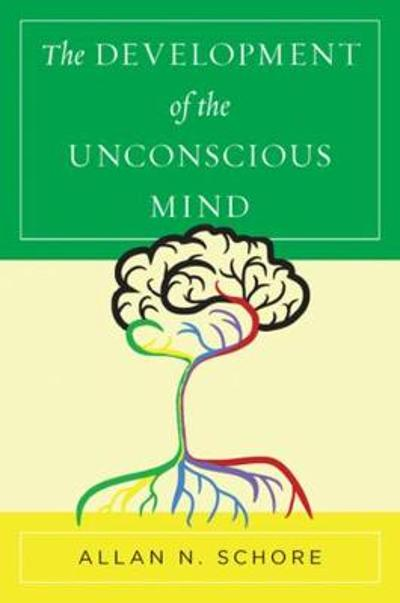 The Development of the Unconscious Mind - Allan N. Schore