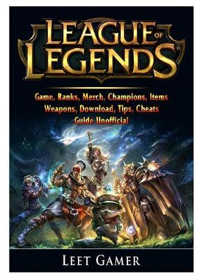 League of Legends Game, Ranks, Merch, Champions, Items, Weapons, Download, Tips, Cheats, Guide Unofficial - Leet Gamer