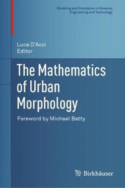 The Mathematics of Urban Morphology - Luca D'Acci