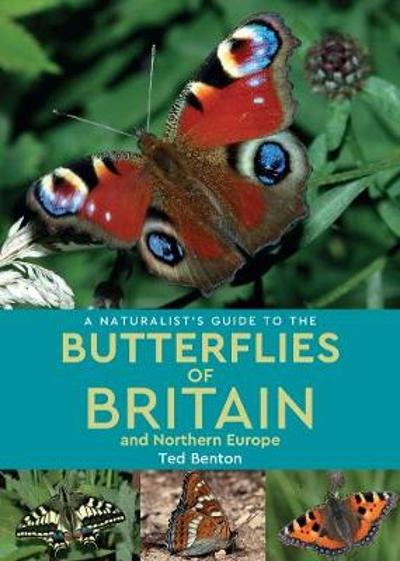 A Naturalist's Guide to the Butterflies of Britain and Northern Europe (2nd edition) - Ted Benton