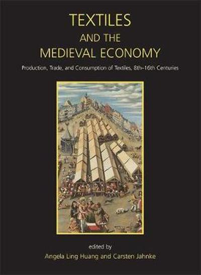 Textiles and the Medieval Economy - Angela Ling Huang