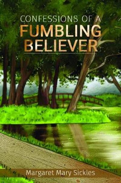 Confessions of a Fumbling Believer - Margaret Mary Sickles