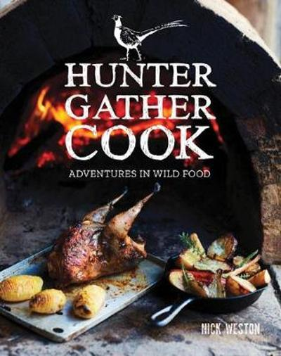 Hunter Gather Cook - Nick Weston
