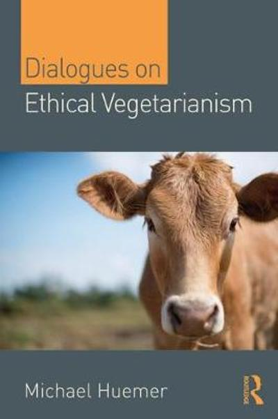 Dialogues on Ethical Vegetarianism - Michael Huemer