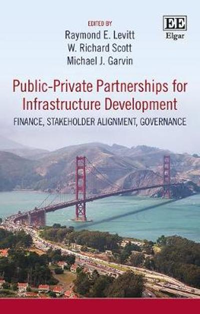Public-Private Partnerships for Infrastructure Development - Raymond E. Levitt
