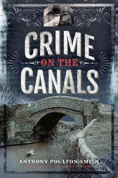 Crime on the Canals - Anthony Poulton-Smith