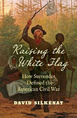Raising the White Flag - David Silkenat