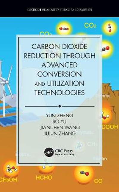 Carbon Dioxide Reduction through Advanced Conversion and Utilization Technologies - Yun Zheng