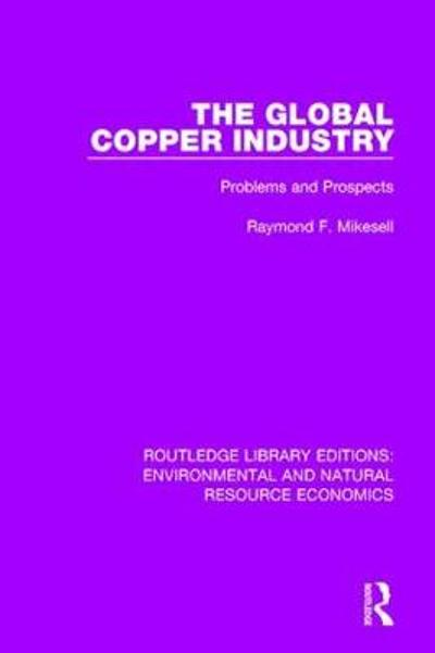 The Global Copper Industry - Raymond F. Mikesell
