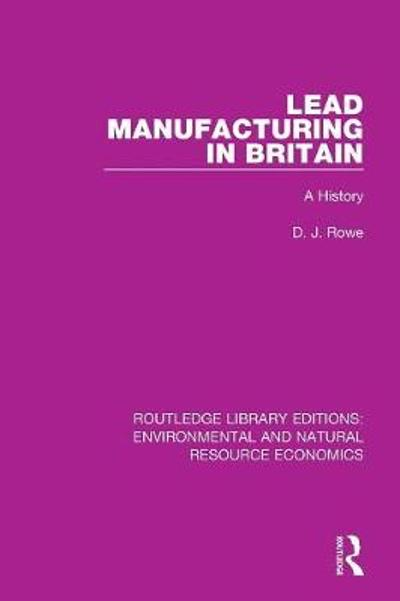Lead Manufacturing in Britain - D. J. Rowe