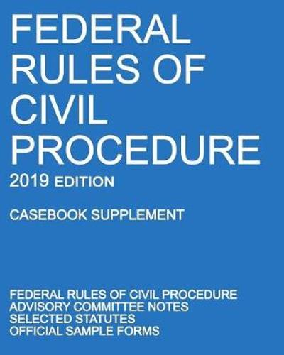 Federal Rules of Civil Procedure; 2019 Edition (Casebook Supplement) - Michigan Legal Publishing Ltd