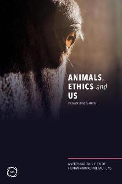 Animals, Ethics and Us - Madeleine Campbell