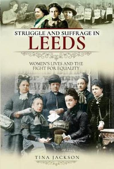 Struggle and Suffrage in Leeds - Tina Jackson