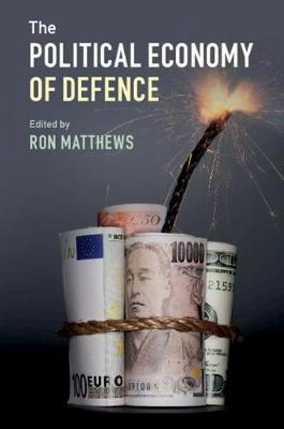 The Political Economy of Defence - Ron Matthews