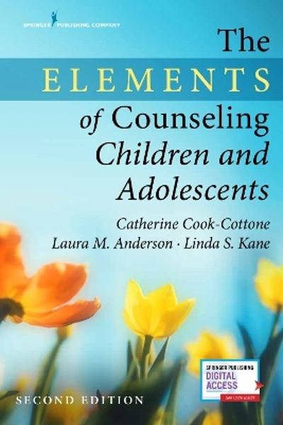 The Elements of Counseling Children and Adolescents - Catherine Cook-Cottone