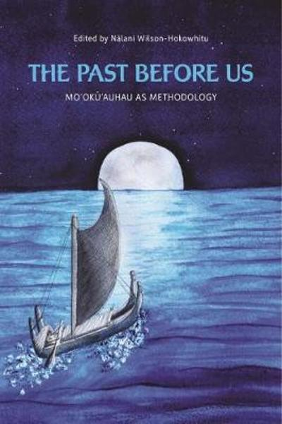 The Past Before Us - Nalani Wilson-Hokowhitu