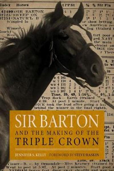 Sir Barton and the Making of the Triple Crown - Jennifer S. Kelly