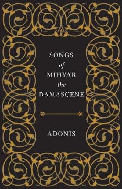Songs of Mihyar the Damascene - Adonis