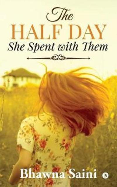 The Half Day She Spent with Them - Bhawna Saini