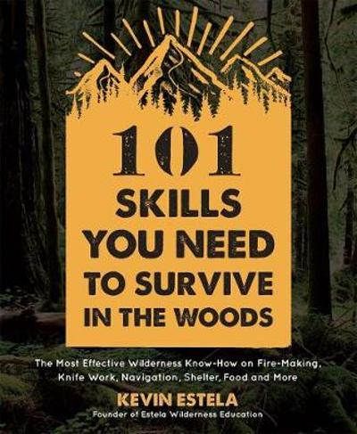 101 Skills You Need to Survive in the Woods - Kevin Estela