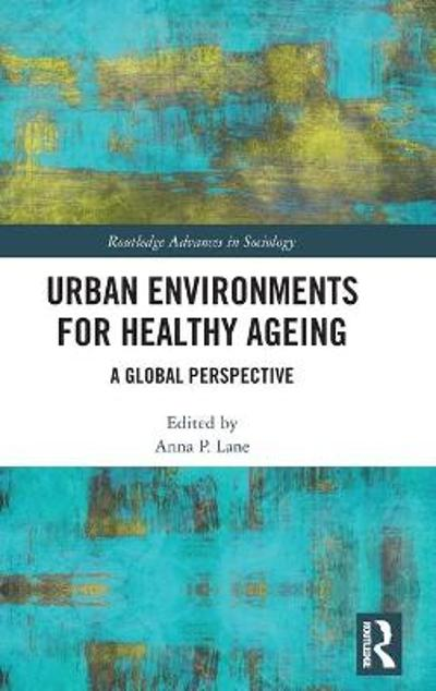 Urban Environments for Healthy Ageing - Anna P Lane