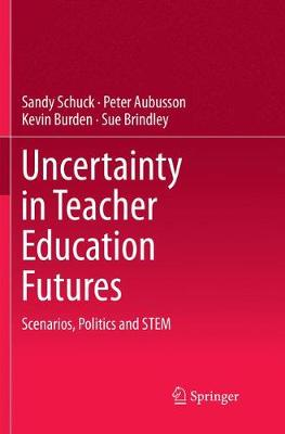 Uncertainty in Teacher Education Futures - Sandy Schuck
