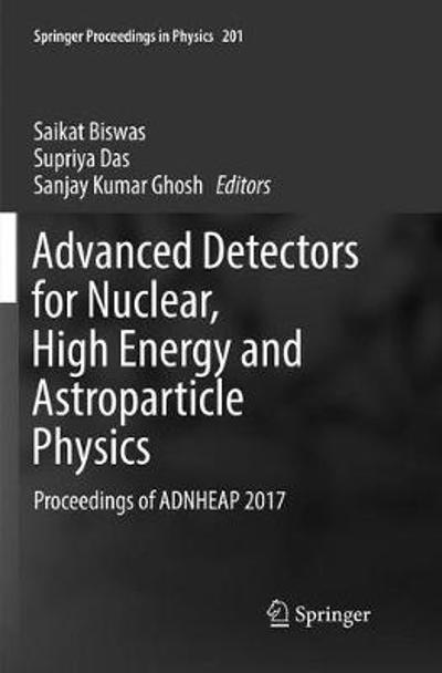 Advanced Detectors for Nuclear, High Energy and Astroparticle Physics - Saikat Biswas