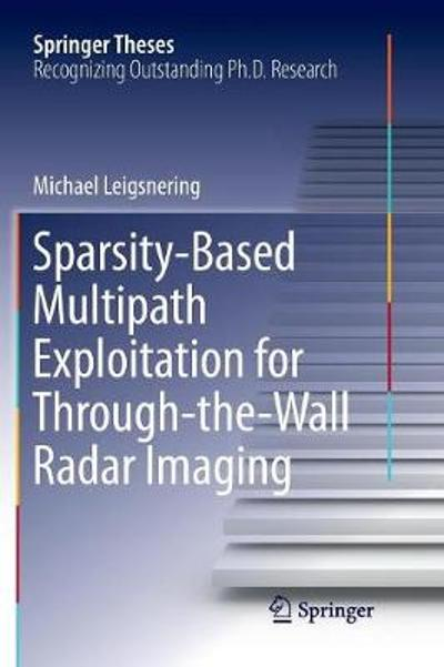 Sparsity-Based Multipath Exploitation for Through-the-Wall Radar Imaging - Michael Leigsnering