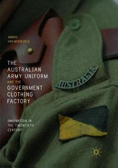 The Australian Army Uniform and the Government Clothing Factory - Anneke van Mosseveld