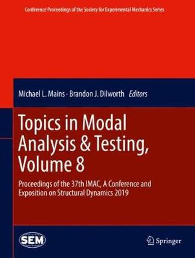 Topics in Modal Analysis & Testing, Volume 8 - Michael L. Mains