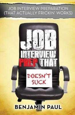 Job Interview Prep That Doesn't Suck - Benjamin Paul