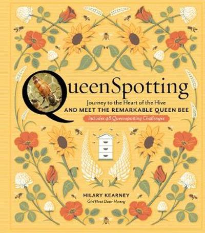 QueenSpotting: Meet the Remarkable Queen Bee and Discover the Drama at the Heart of the Hive - ,Hilary Kearney