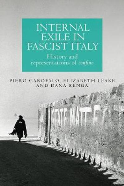 Internal Exile in Fascist Italy - Piero Garofalo