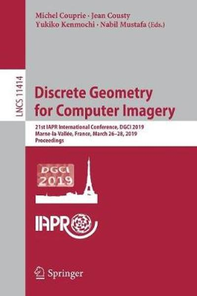 Discrete Geometry for Computer Imagery - Michel Couprie