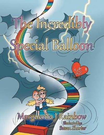The Incredibly Special Balloon - Marguerita J Rainbow