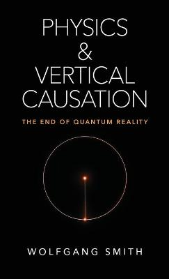 Physics and Vertical Causation - Wolfgang Smith