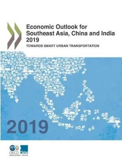Economic outlook for southeast Asia, China and India 2019 - Organisation for Economic Co-operation and Development: Development Centre